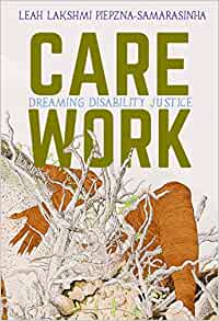 The cover of Care Work by Leah Lakshmi Piepzna-Samarasinha