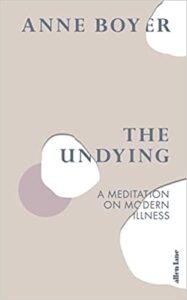 Book About Chronic Illness By Women: The Undying by Anne Boyer